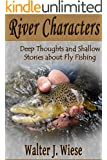 River Characters: Deep Thoughts and Shallow Stories about Fly Fishing
