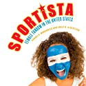 Sportista: Female Fandom in the United States Audiobook by Andrei S. Markovits, Emily Albertson Narrated by Jared Pike