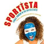 Sportista: Female Fandom in the United States | Andrei S. Markovits,Emily Albertson