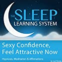 Sexy Confidence, Feel Attractive Now with Hypnosis, Meditation, and Affirmations: The Sleep Learning System Speech by Joel Thielke Narrated by Joel Thielke