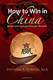 How to Win in China: Chinese Business and Negotiation Strategies Revealed (0615619150) by Turner, Stephen P.