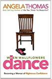 When Wallflowers Dance: Becoming a Woman of Righteous Confidence (From the Heart Series)