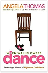 When Wallflowers Dance: Becoming a Woman of Righteous Confidence (From the Heart Series) (English Edition)