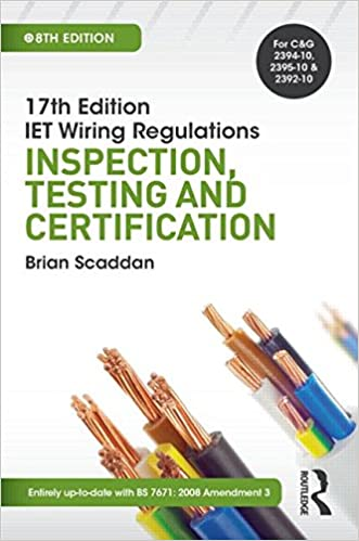 17th Edition IET Wiring Regulations: Inspection, Testing and Certification (17th Edn Iet Wiring Regulation)