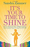img - for It's Your Time to Shine: How to Overcome Fear of Public Speaking, Develop Authentic Presence and Speak from Your Heart by Sandra Zimmer (June 19,2009) book / textbook / text book