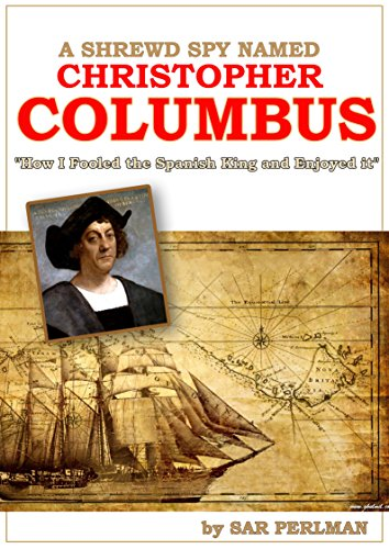 A Shrewd Spy Named Christopher Columbus: How I Cheated the Spanish King  and Enjoyed it PDF