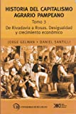 Historia del capitalismo agrario pampeano / Vol.3. De Rivadavia a Rosas. Desigualdad y crecimiento economico (Spanish Edition) (9871220715) by Jorge Gelman