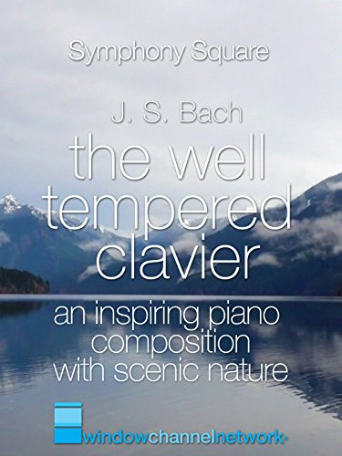 J.S.Bach, The Well Tempered Clavier, an Inspiring Piano Composition with Scenic Nature