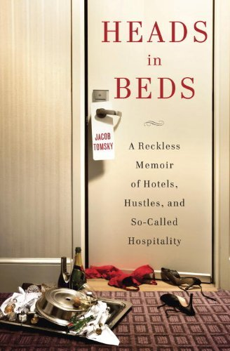 heads-in-beds-a-reckless-memoir-of-hotels-hustles-and-so-called-hospitality-by-jacob-tomsky-2012-11-
