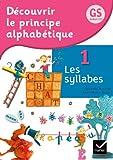 Découvrir le principe alphabétique GS/CP, Cahier 1 - Les syllabes