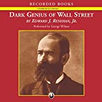Dark Genius of Wall Street: The Misunderstood Life of Jay Gould, King of the Robber Barons | Edward Renehan