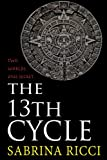 The 13th Cycle: A novella of the Maya Calendar and the 2012 end of the world