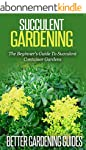 Succulent Gardening: The Beginner's G...