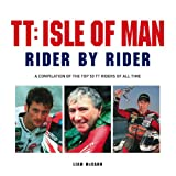 TT: Isle of Man Rider by Rider: A Compilation of the Top 50 TT Riders of All Time