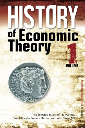 History of Economic Theory: The Selected Essays of T.R. Malthus, David Ricardo, Frederic Bastiat, and John Stuart Mill (