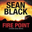 Fire Point: Ryan Lock, Book 6 Audiobook by Sean Black Narrated by Grant Pennington