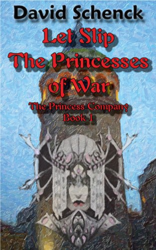 Let Slip The Princesses Of War by David Schenck ebook deal