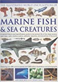 The Illustrated World Encyclopedia of Marine Fishes and Sea Creatures: A Natural History and Identification Guide to the Animal Life of the Deep Oceans, ... Estuaries, and Shorelines of the World