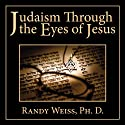 Judaism Through the Eyes of Jesus (       UNABRIDGED) by Randy Weiss Narrated by Richard Reneau