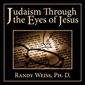 Judaism Through the Eyes of Jesus | [Randy Weiss]