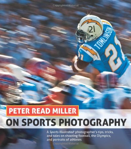 Peter Read Miller on Sports Photography:A Sports Illustrated          photographer's tips, tricks, and tales on shooting foot