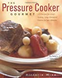 The Pressure Cooker Gourmet: 225 Recipes for Great-Tasting, Long-Simmered Flavors in Just Minutes (Non) thumbnail