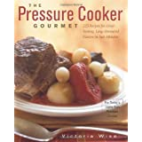 The Pressure Cooker Gourmet: 225 Recipes for Great-Tasting, Long-Simmered Flavors in Just Minutes (Non) ~ Victoria Wise