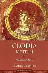 Clodia Metelli: The Tribune's Sister (Women in Antiquity)