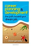 img - for Career Planning & Development: The Path Towards Your Dream Job book / textbook / text book