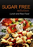 Sugar-Free Solution - Lunch and Raw food Recipes - 2 book pack