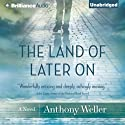 The Land of Later On (       UNABRIDGED) by Anthony Weller Narrated by Robin Bloodworth