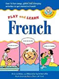 Play and Learn French (Book + Audio CD): Over 50 Fun songs, games and everyday activites to get started in French (Play and Learn Language)