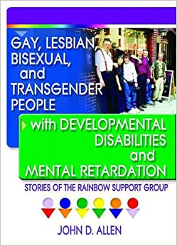 Gay, Lesbian, Bisexual, and Transgender People with Developmental ...: http://www.amazon.co.uk/Bisexual-Transgender-Developmental-Disabilities-Retardatio/dp/1560233966