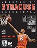 img - for Legends of Syracuse Basketball: Carmelo Anthony, Rony Seikaly, Derrick Coleman, John Wallace, Jim Boeheim, and Many More! book / textbook / text book
