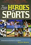 img - for True Heroes of Sports: Discovering the Heart of a Champion book / textbook / text book