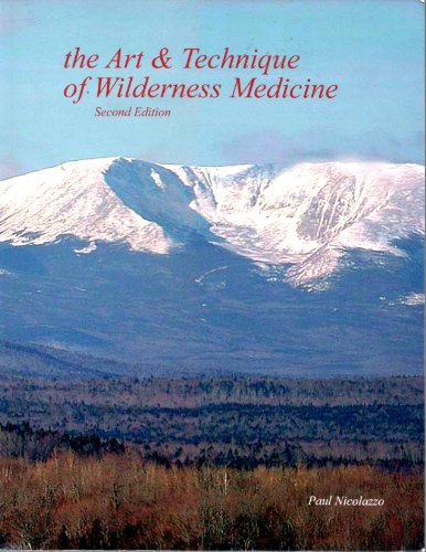 The Art and Technique of Wilderness Medicine (The Art and Technique of Wilderness Medicine)