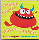 img - for Grumpy, Frumpy, Happy, Snappy A Silly Monster Opposites Book book / textbook / text book