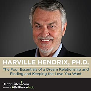The Four Essentials of a Dream Relationship and Finding and Keeping the Love You Want | [Harville Hendrix]