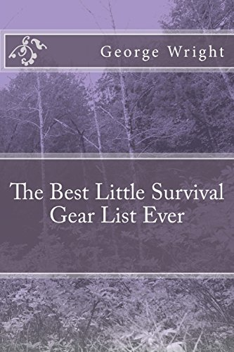 The Best Little Survival Gear List Ever (Emergency and Disaster Preparedness) (Volume 1)