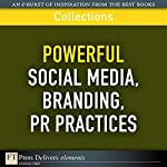 FT Press Delivers: Powerful Social Media, Branding, PR Practices | Phil Baker,Deirdre D. Breakenridge,Robert Brunner,Jim Champy,Stewart Emery,Russ Hall,Donna Heckler,Joan Kiddon,Barry Libert,Larry Light