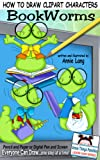 How To Draw Clipart Characters: Bookworms (Annie Things Possible Learn How Series Book 1)