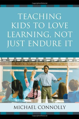 Teaching Kids to Love Learning, Not Just Endure It  - Michael Connolly