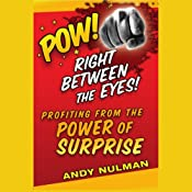 Pow! Right Between the Eyes: Profiting from the Power of Surprise | [Andy Nulman]