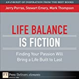 img - for Life Balance Is Fiction: Finding Your Passion Will Bring a Life Built to Last (FT Press Delivers Elements) book / textbook / text book