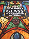 Stained Glass: An Illustrated History