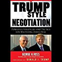 Trump Style Negotiation: Powerful Strategies and Tactics for Mastering Every Deal (       UNABRIDGED) by George H. Ross Narrated by Milton Bagby