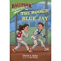 The Rookie Blue Jay: Ballpark Mysteries, Book 10 Audiobook by David A. Kelly Narrated by Marc Cashman