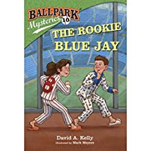 The Rookie Blue Jay: Ballpark Mysteries, Book 10 (       UNABRIDGED) by David A. Kelly Narrated by Marc Cashman
