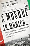 img - for A Mosque in Munich: Nazis, the CIA, and the Rise of the Muslim Brotherhood in the West book / textbook / text book