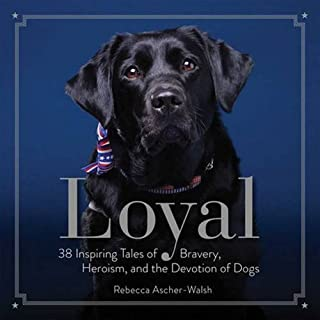 Book Cover: Loyal: 38 Inspiring Tales of Bravery, Heroism, and the Devotion of Dogs